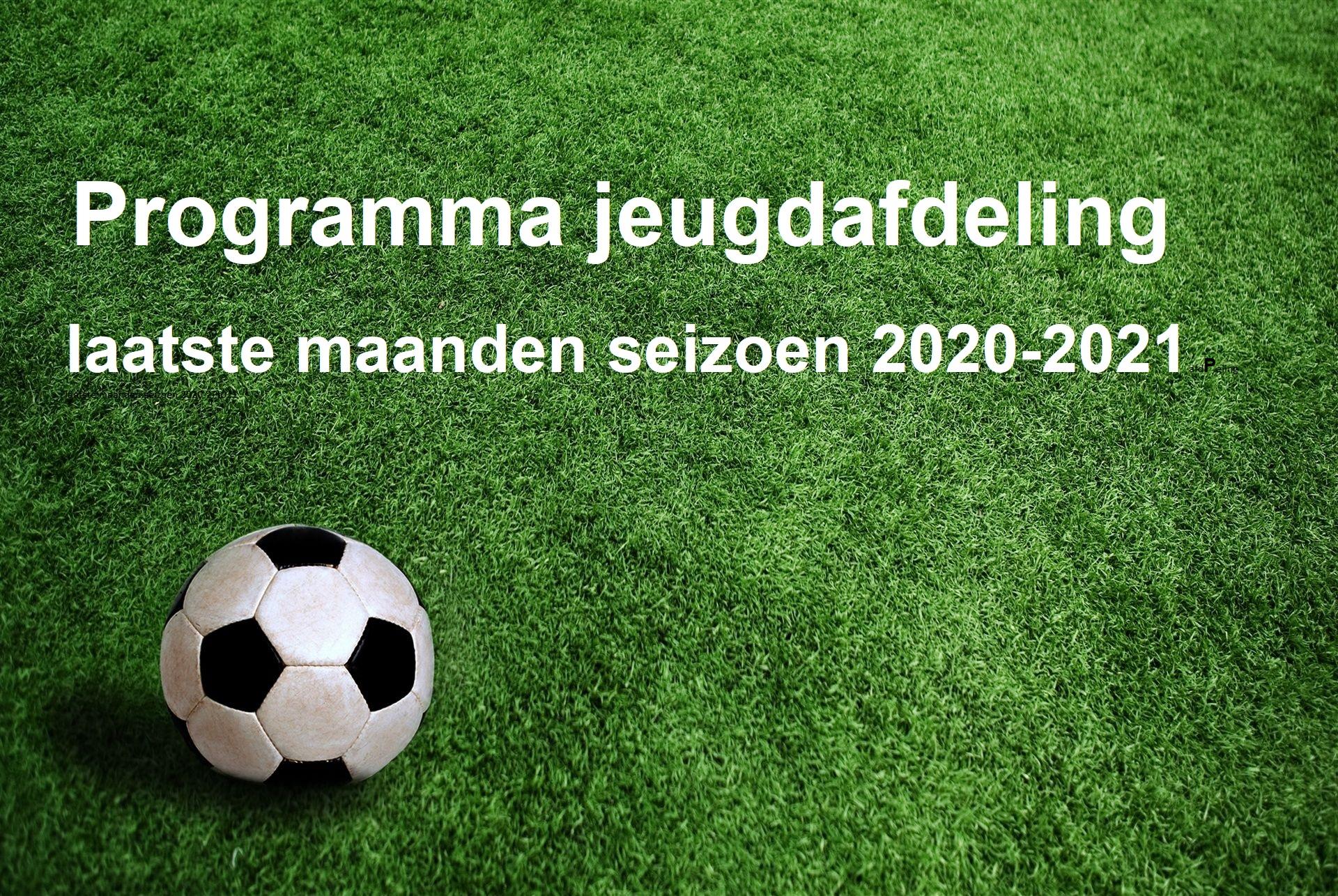Planning Jeugdafdeling laatste maanden seizoen 2020-2021